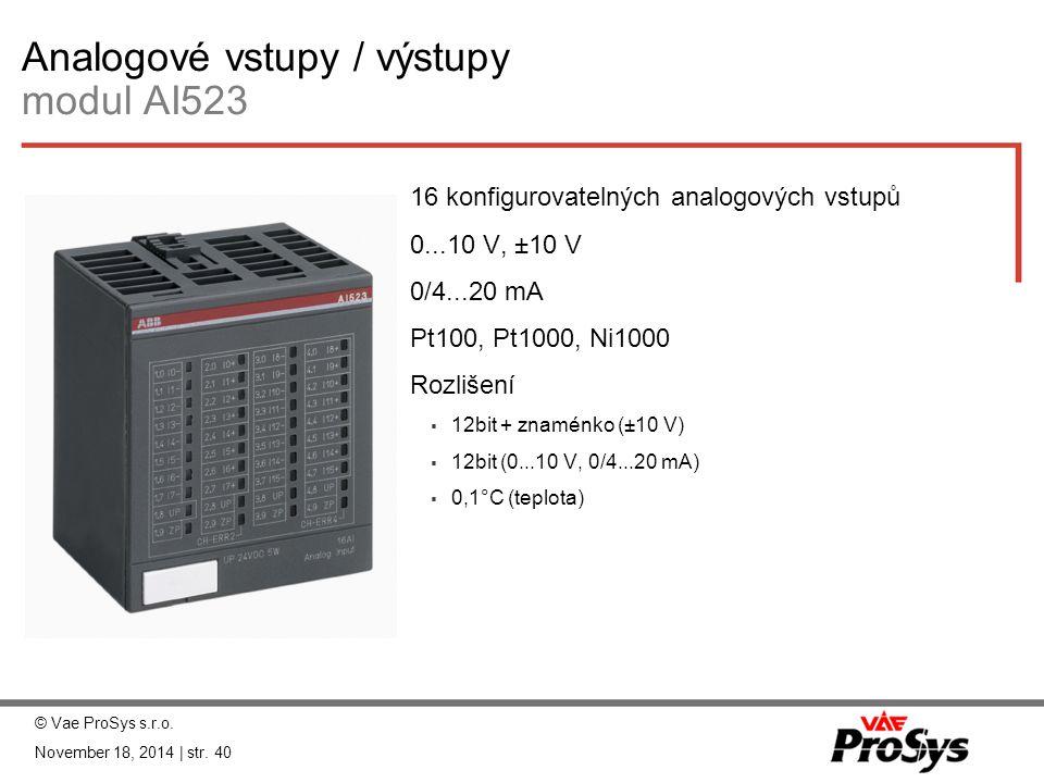 Analogové vstupy / výstupy modul AI523  16 konfigurovatelných analogových vstupů  0...10 V, ±10 V  0/4...20 mA  Pt100, Pt1000, Ni1000  Rozlišení