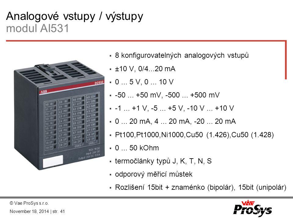 Analogové vstupy / výstupy modul AI531  8 konfigurovatelných analogových vstupů  ±10 V, 0/4...20 mA  0... 5 V, 0... 10 V  -50... +50 mV, -500... +
