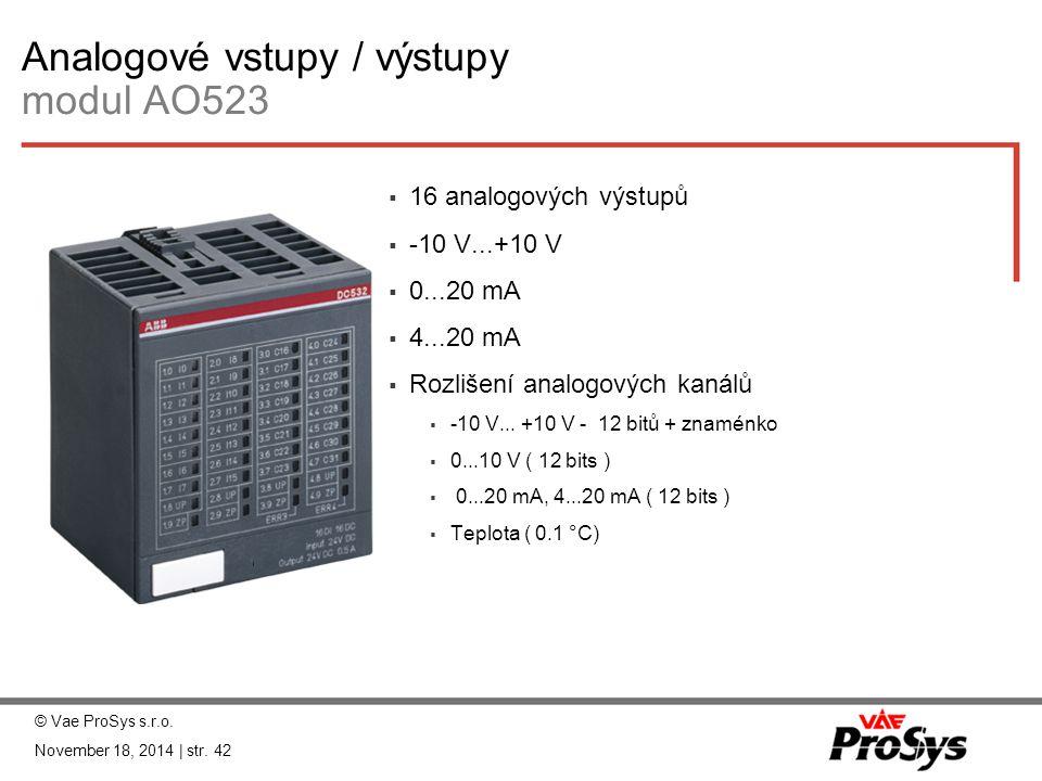 Analogové vstupy / výstupy modul AO523  16 analogových výstupů  -10 V...+10 V  0...20 mA  4...20 mA  Rozlišení analogových kanálů  -10 V... +10