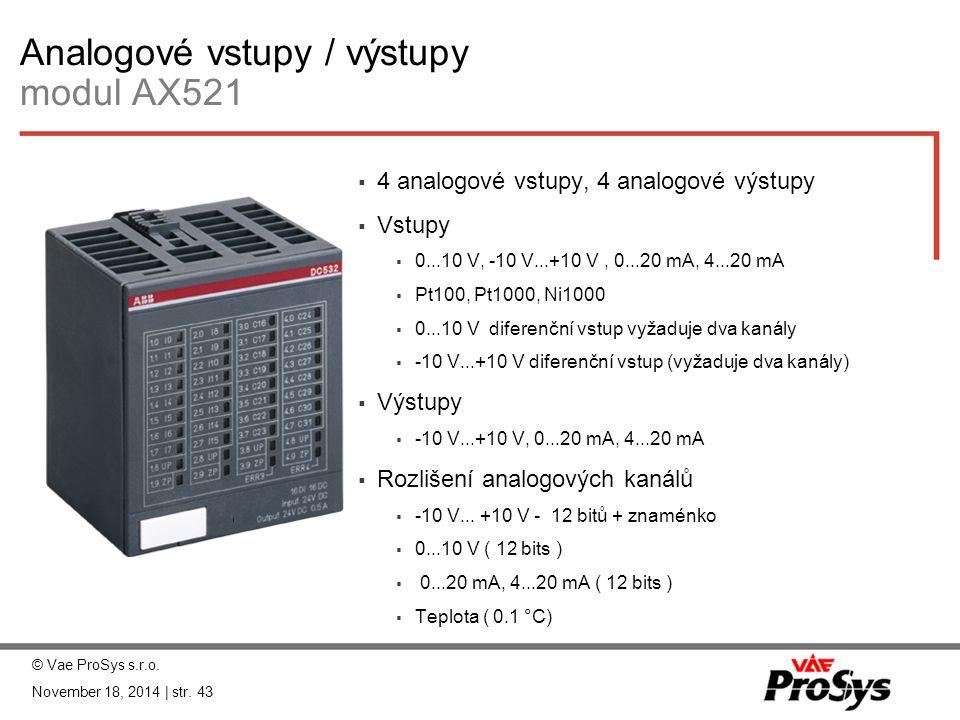 Analogové vstupy / výstupy modul AX521  4 analogové vstupy, 4 analogové výstupy  Vstupy  0...10 V, -10 V...+10 V, 0...20 mA, 4...20 mA  Pt100, Pt1