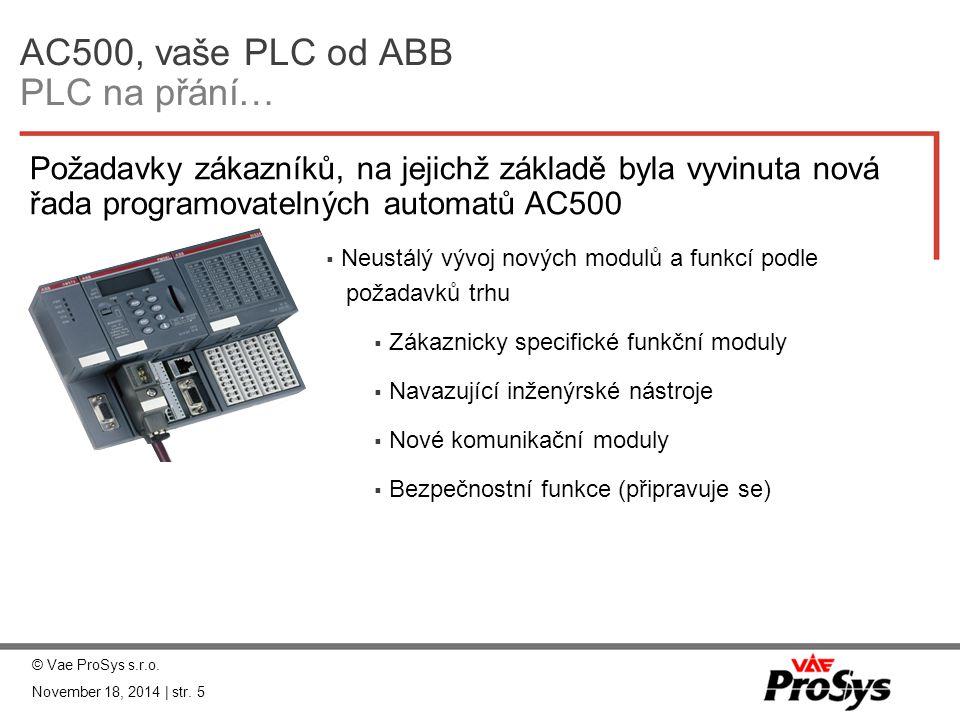 AC500, vaše PLC od ABB PLC na přání… Požadavky zákazníků, na jejichž základě byla vyvinuta nová řada programovatelných automatů AC500 © Vae ProSys s.r