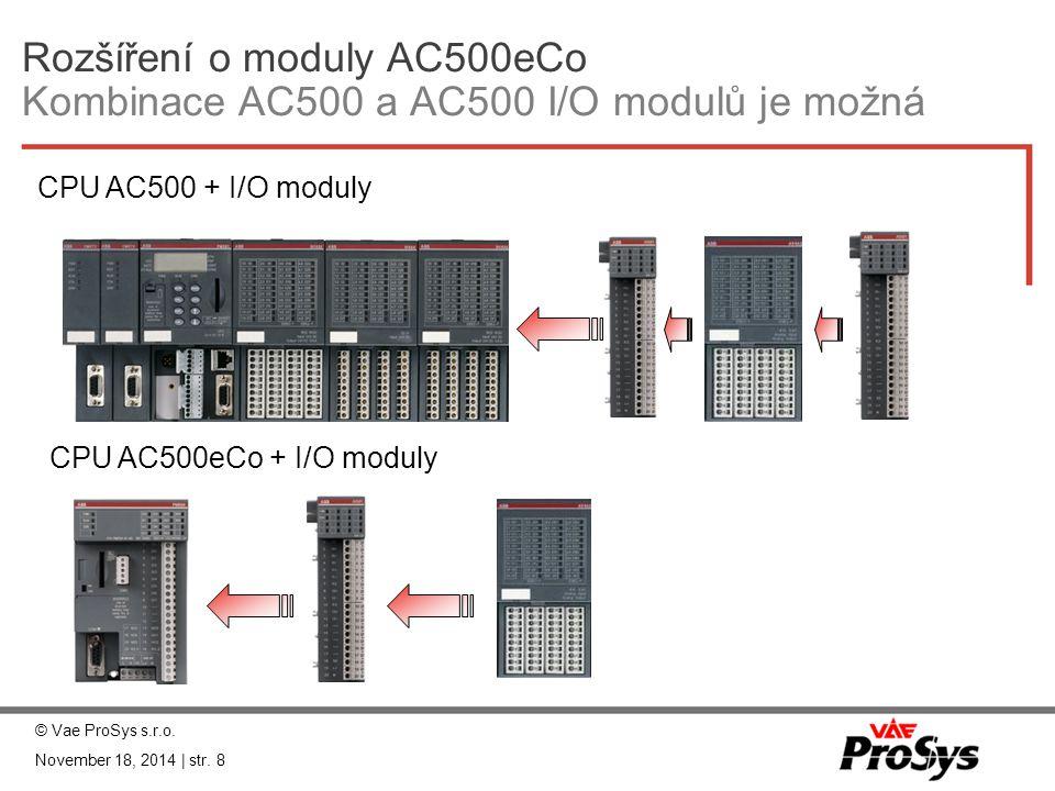 Vzdálené rozšíření moduly CI511 - ETHCAT  Interface modul pro decentralizované rozšíření vstupů a výstupů pomocí EtherCat  8 binárních vstupů 24 VDC  8 binárních výstupů 24 VDC, 0.5A  4 analogové vstupy, konfigurovatelné jako:  Napěťové: 0..10V, -10..+10V, diferenční 0..10V, proudové: 0/4..20mA,  Pt100, Pt1000, Ni1000 (2/3 drát), DI  Rozlišení12 bitů + znaménko  2 analogové výstupy, konfigurovatelné jako:  Napěťové: -10..+10V  Proudové: 0/4..20mA  Rozlišení12 bitů + znaménko © Vae ProSys s.r.o.