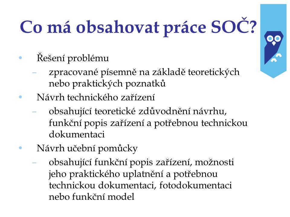 Co má obsahovat práce SOČ? Řešení problému –zpracované písemně na základě teoretických nebo praktických poznatků Návrh technického zařízení –obsahujíc