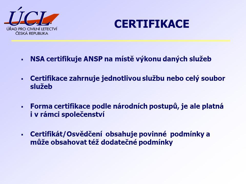  NSA certifikuje ANSP na místě výkonu daných služeb  Certifikace zahrnuje jednotlivou službu nebo celý soubor služeb  Forma certifikace podle národ