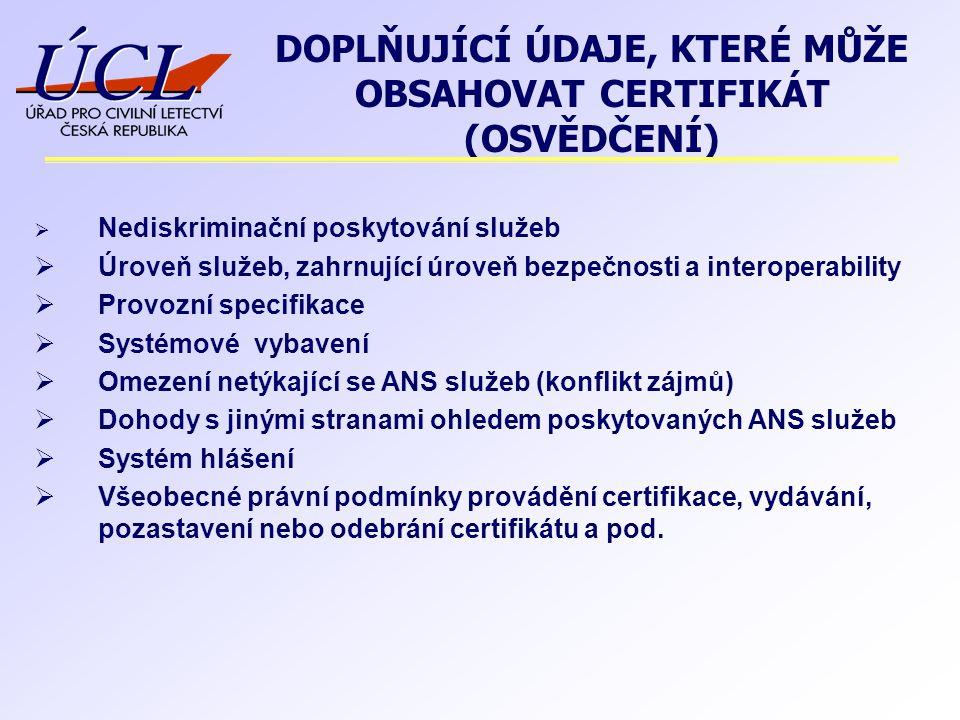  Nediskriminační poskytování služeb  Úroveň služeb, zahrnující úroveň bezpečnosti a interoperability  Provozní specifikace  Systémové vybavení  O