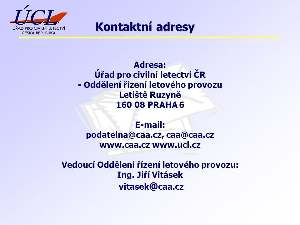 Kontaktní adresy Adresa: Úřad pro civilní letectví ČR - Oddělení řízení letového provozu Letiště Ruzyně 160 08 PRAHA 6 E-mail: podatelna@caa.cz, caa@c