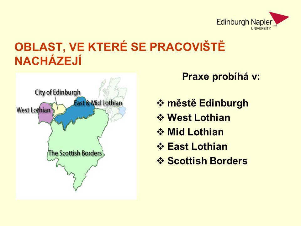 OBLAST, VE KTERÉ SE PRACOVIŠTĚ NACHÁZEJÍ Praxe probíhá v:  městě Edinburgh  West Lothian  Mid Lothian  East Lothian  Scottish Borders