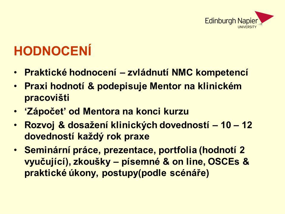 HODNOCENÍ Praktické hodnocení – zvládnutí NMC kompetencí Praxi hodnotí & podepisuje Mentor na klinickém pracovišti 'Zápočet' od Mentora na konci kurzu