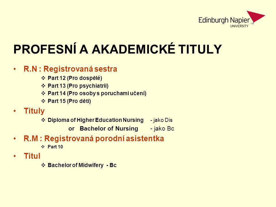 PROFESNÍ A AKADEMICKÉ TITULY R.N : Registrovaná sestra  Part 12 (Pro dospělé)  Part 13 (Pro psychiatrii)  Part 14 (Pro osoby s poruchami učení)  P