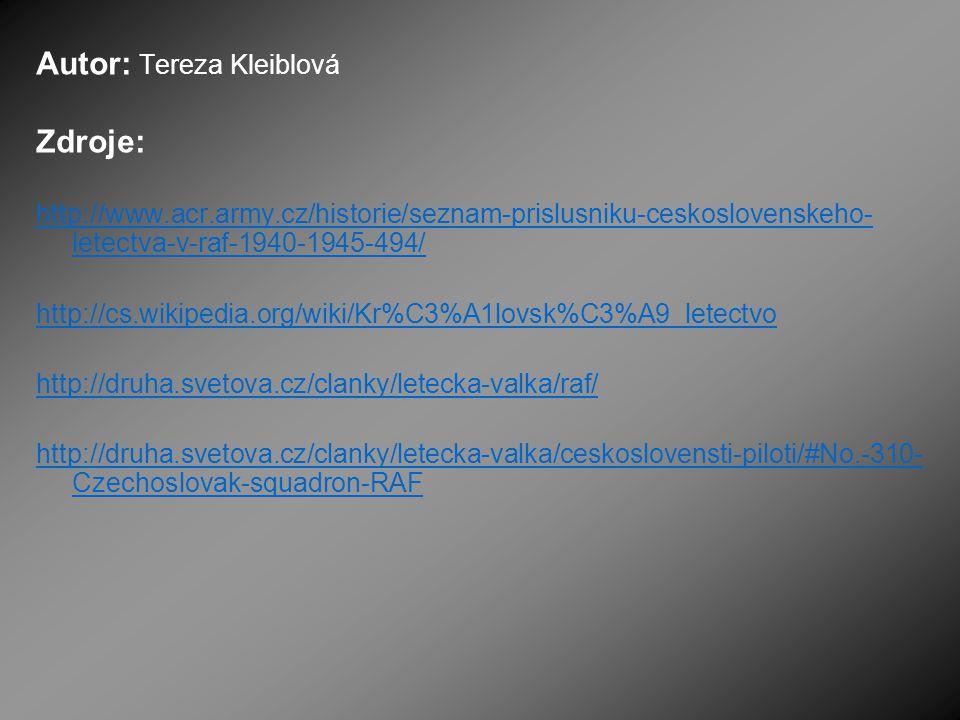 Autor: Tereza Kleiblová Zdroje: http://www.acr.army.cz/historie/seznam-prislusniku-ceskoslovenskeho- letectva-v-raf-1940-1945-494/ http://cs.wikipedia