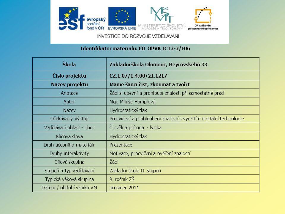 Identifikátor materiálu: EU OPVK ICT2-2/F06 ŠkolaZákladní škola Olomouc, Heyrovského 33 Číslo projektuCZ.1.07/1.4.00/21.1217 Název projektuMáme šanci