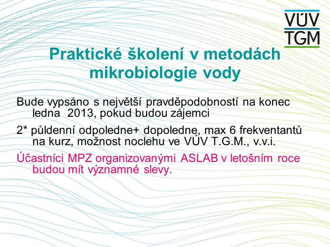 Praktické školení v metodách mikrobiologie vody Bude vypsáno s největší pravděpodobností na konec ledna 2013, pokud budou zájemci 2* půldenní odpoledne+ dopoledne, max 6 frekventantů na kurz, možnost noclehu ve VÚV T.G.M., v.v.i.