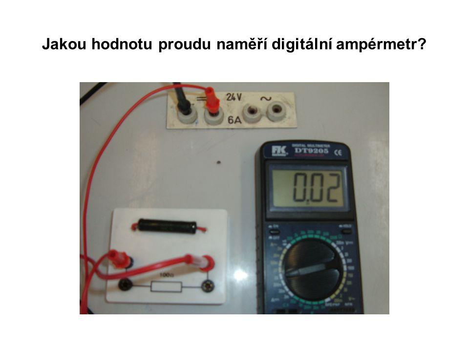 Jakou hodnotu proudu ukáže digitální ampérmetr ?