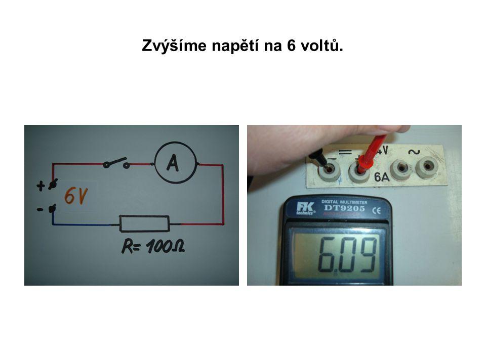 Zvýšíme napětí na 6 voltů.