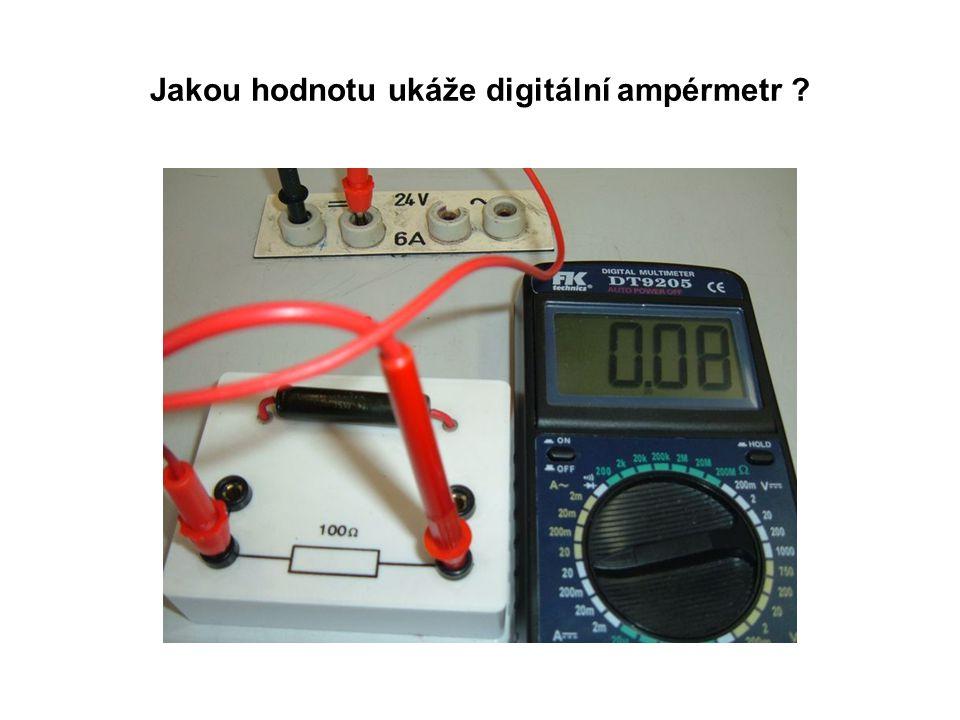 Jakou hodnotu ukáže digitální ampérmetr ?