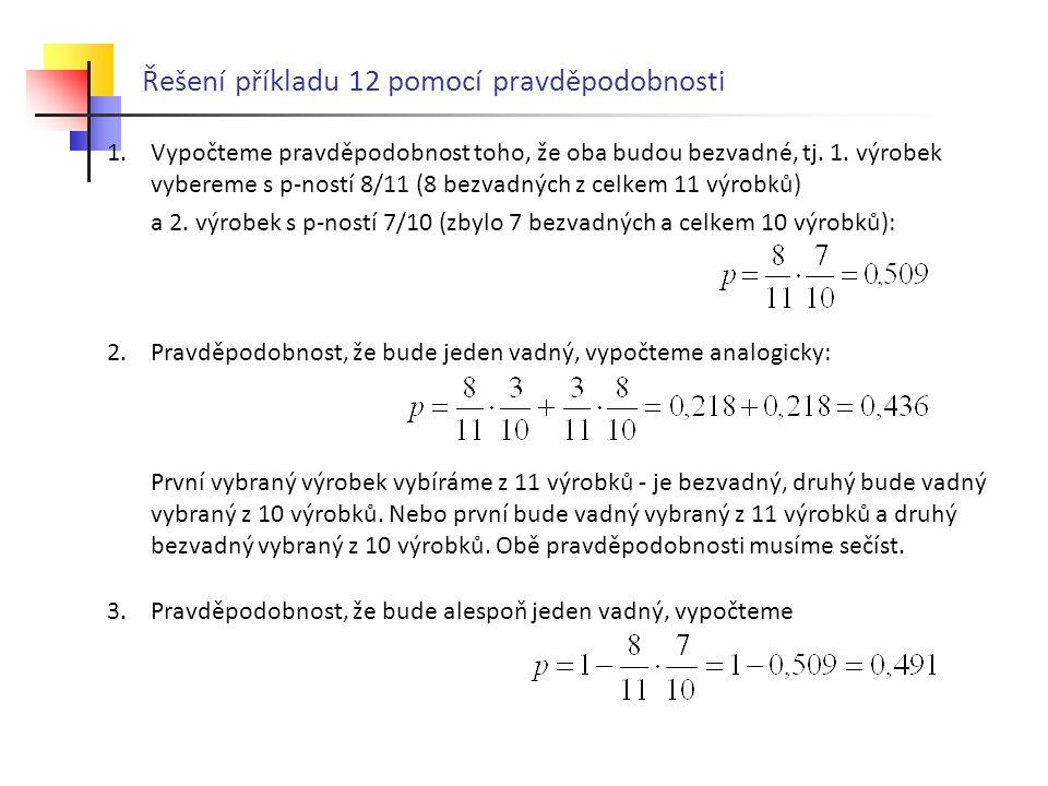 Řešení příkladu 12 pomocí pravděpodobnosti 1.Vypočteme pravděpodobnost toho, že oba budou bezvadné, tj.
