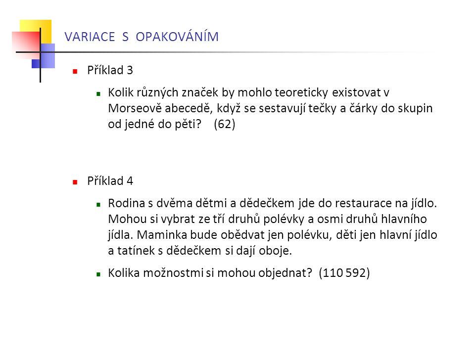 VARIACE a PERMUTACE Příklad 5 Rozvrh hodin má 5 dvouhodin: 7:30 - 9:00, 9:15 - 10:45, 11:00 - 12:30, 13:00 - 14:30, 14:45 - 16:00 Studenti mají mít v pondělí tyto dvouhodinové předměty: A-angličtina, D-metody dozoru, T-tělocvik, M-mikrobiologie 4a.