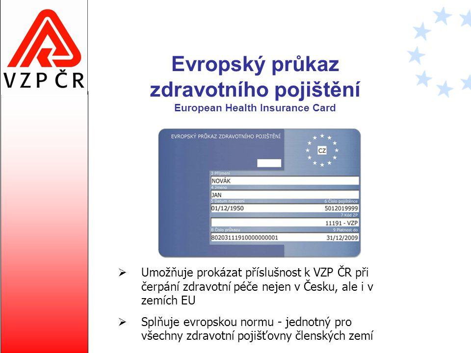 Evropský průkaz zdravotního pojištění European Health Insurance Card  Umožňuje prokázat příslušnost k VZP ČR při čerpání zdravotní péče nejen v Česku
