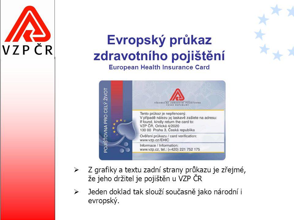 Evropský průkaz zdravotního pojištění European Health Insurance Card Na základě předložení tohoto průkazu mohou pojištěnci VZP ČR čerpat zdravotní péči nejen v České republice, ale i v zemích EU, a to na náklady VZP ČR.