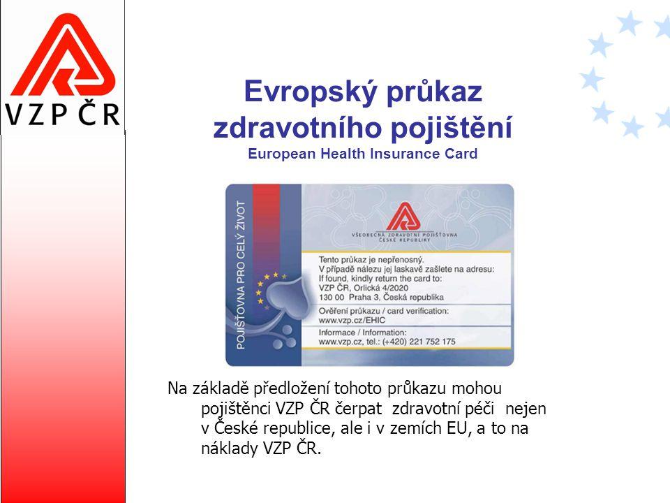 Evropský průkaz zdravotního pojištění European Health Insurance Card Na základě předložení tohoto průkazu mohou pojištěnci VZP ČR čerpat zdravotní péč