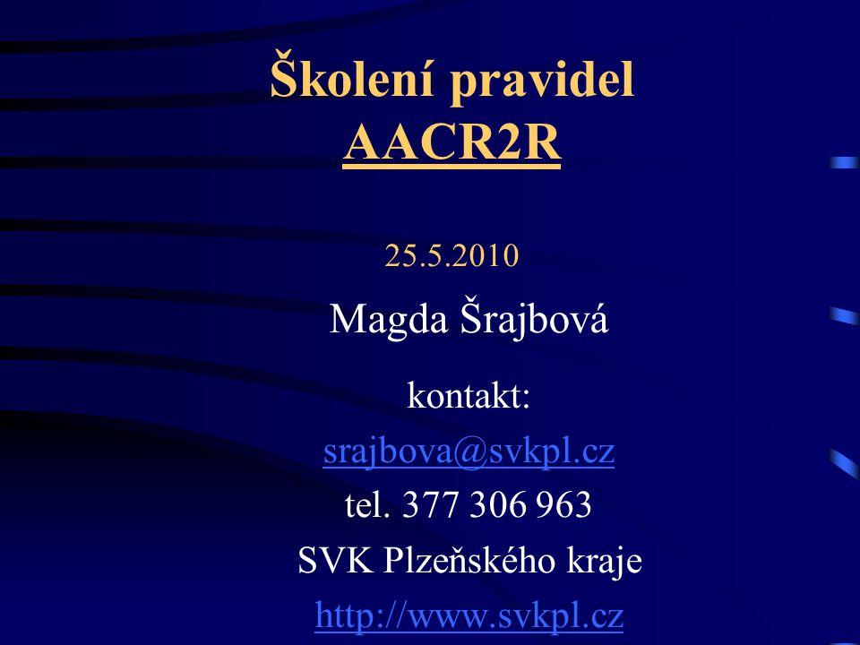 Školení pravidel AACR2R 25.5.2010 Magda Šrajbová kontakt: srajbova@svkpl.cz tel. 377 306 963 SVK Plzeňského kraje http://www.svkpl.cz
