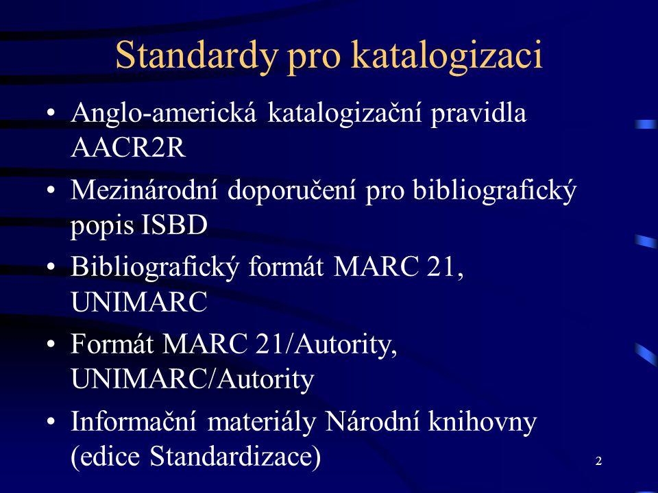 Standardy pro katalogizaci Anglo-americká katalogizační pravidla AACR2R Mezinárodní doporučení pro bibliografický popis ISBD Bibliografický formát MAR
