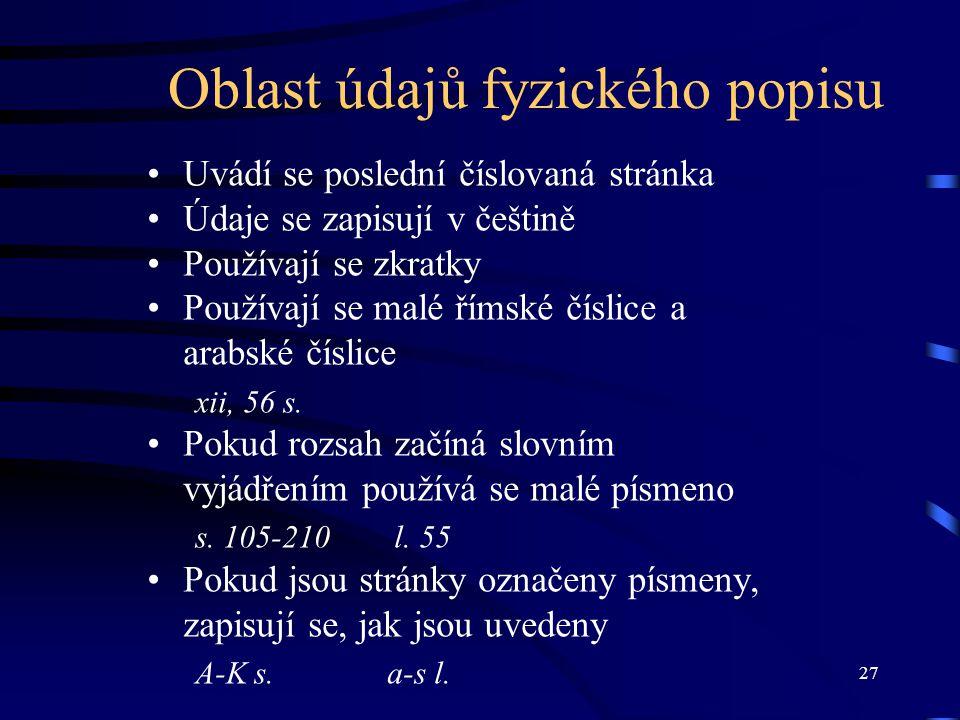 27 Oblast údajů fyzického popisu Uvádí se poslední číslovaná stránka Údaje se zapisují v češtině Používají se zkratky Používají se malé římské číslice