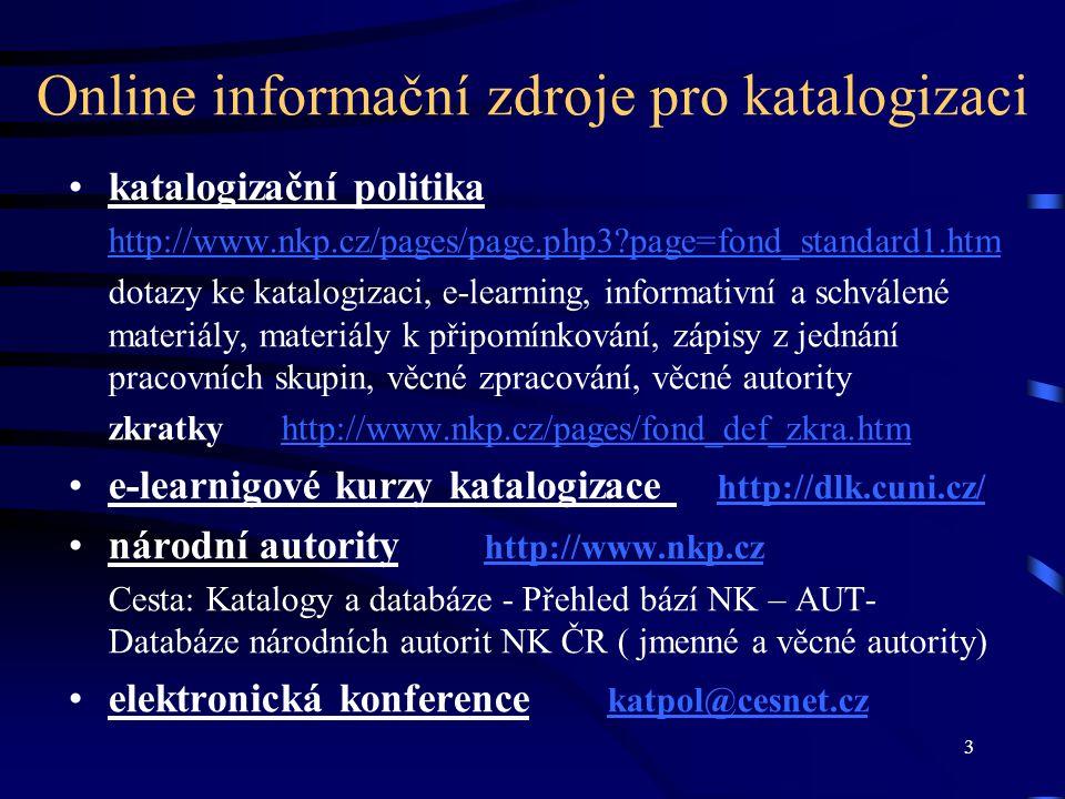Online informační zdroje pro katalogizaci katalogizační politika http://www.nkp.cz/pages/page.php3?page=fond_standard1.htm dotazy ke katalogizaci, e-l