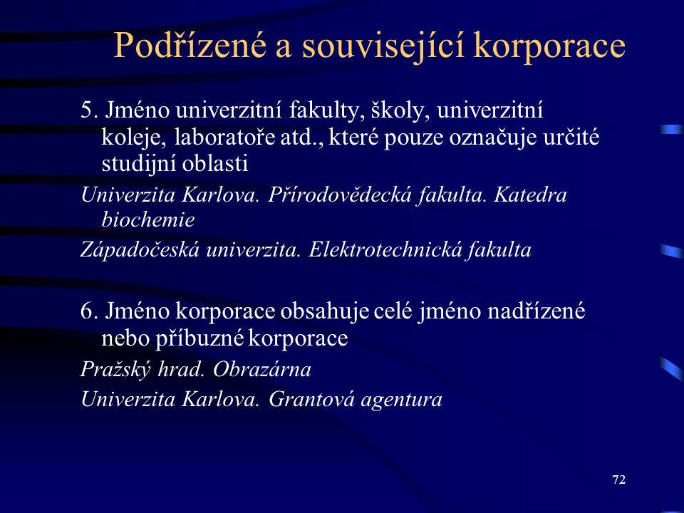 72 Podřízené a související korporace 5. Jméno univerzitní fakulty, školy, univerzitní koleje, laboratoře atd., které pouze označuje určité studijní ob