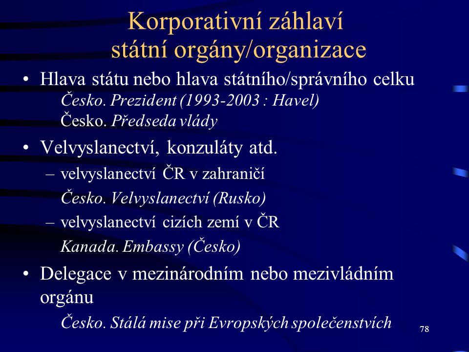 78 Korporativní záhlaví státní orgány/organizace Hlava státu nebo hlava státního/správního celku Česko. Prezident (1993-2003 : Havel) Česko. Předseda