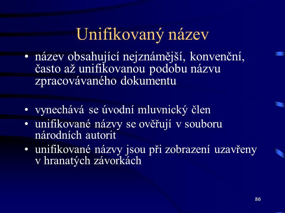 86 Unifikovaný název název obsahující nejznámější, konvenční, často až unifikovanou podobu názvu zpracovávaného dokumentu vynechává se úvodní mluvnick