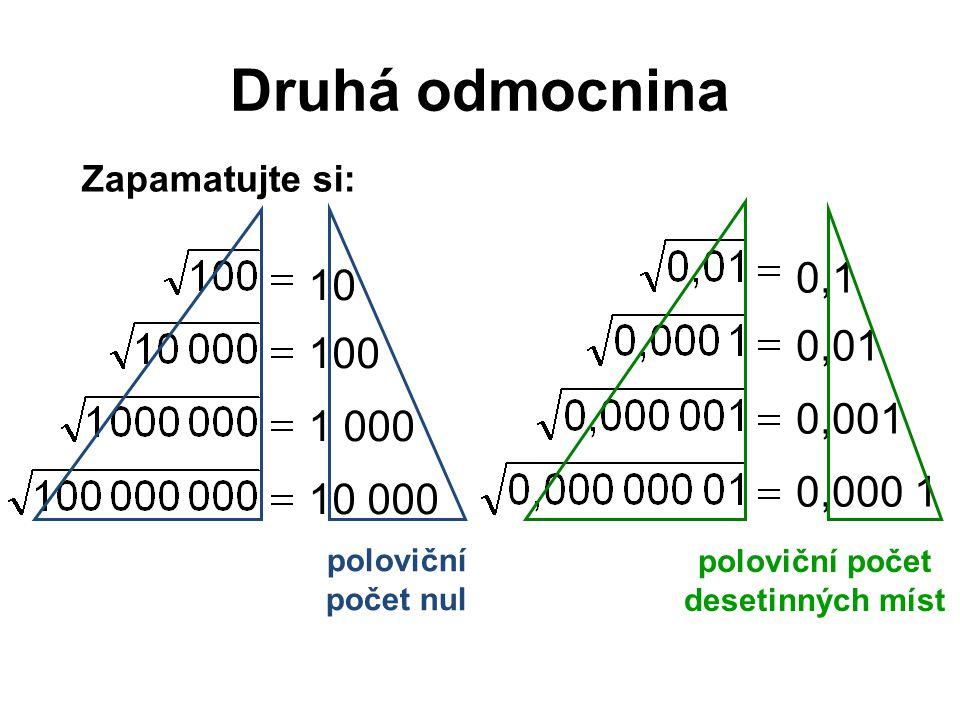 Druhá odmocnina 10 100 1 000 10 000 Zapamatujte si: 0,1 0,01 0,001 0,000 1 poloviční počet nul poloviční počet desetinných míst