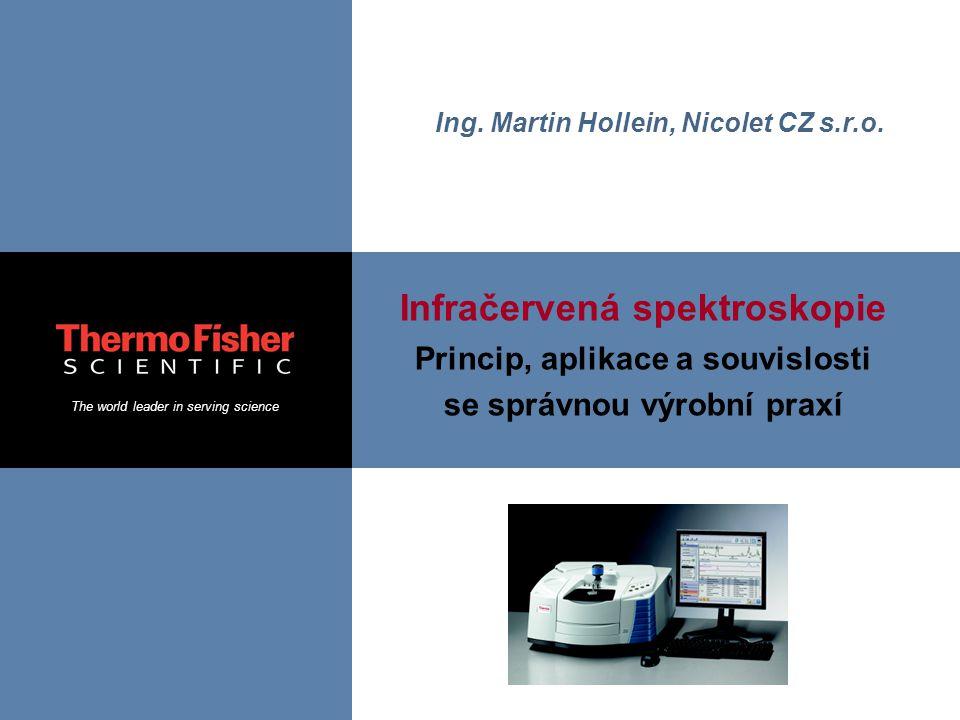 The world leader in serving science Infračervená spektroskopie Princip, aplikace a souvislosti se správnou výrobní praxí Ing.