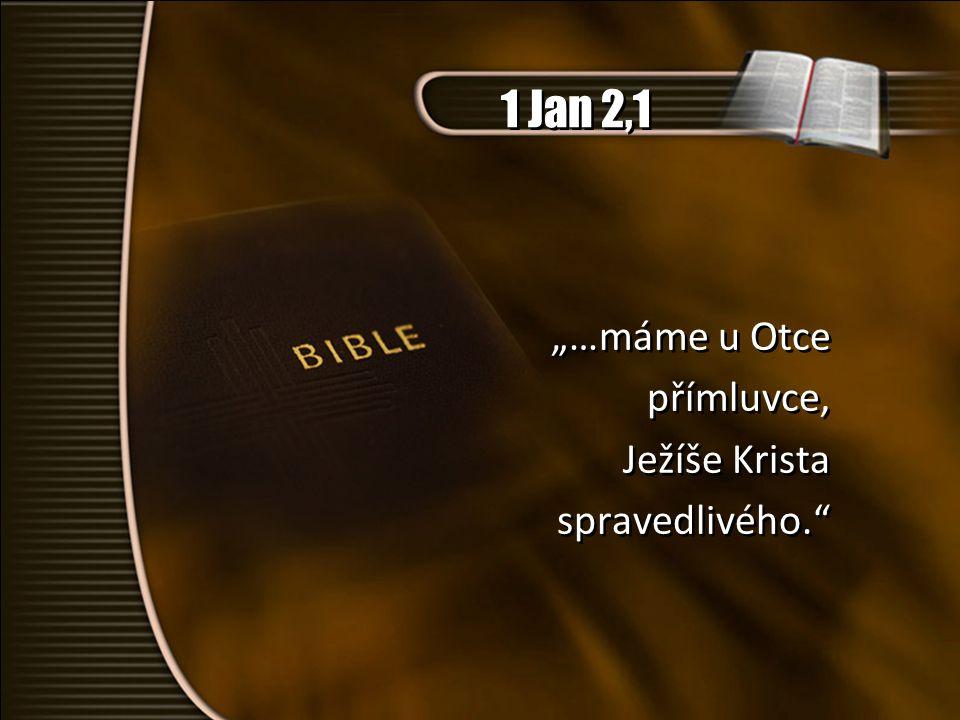 """1 Jan 2,1 """"…máme u Otce přímluvce, Ježíše Krista spravedlivého."""" """"…máme u Otce přímluvce, Ježíše Krista spravedlivého."""""""