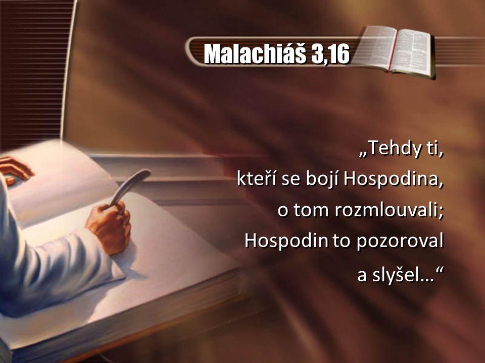 """Malachiáš 3,16 """"Tehdy ti, kteří se bojí Hospodina, o tom rozmlouvali; Hospodin to pozoroval a slyšel…"""" """"Tehdy ti, kteří se bojí Hospodina, o tom rozml"""