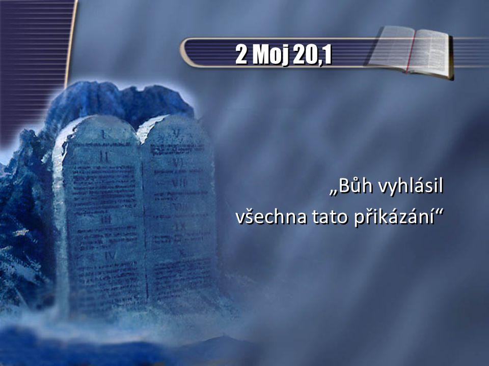 """2 Moj 20,1 """"Bůh vyhlásil všechna tato přikázání"""" """"Bůh vyhlásil všechna tato přikázání"""""""