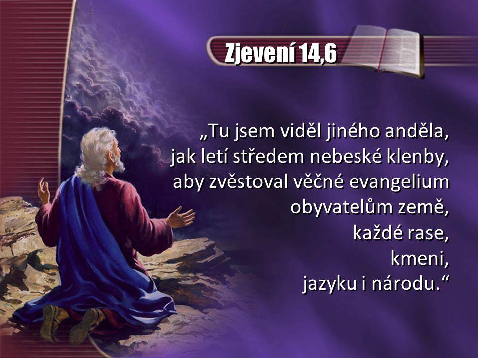 """Zjevení 14,6 """"Tu jsem viděl jiného anděla, jak letí středem nebeské klenby, aby zvěstoval věčné evangelium obyvatelům země, každé rase, kmeni, jazyku"""