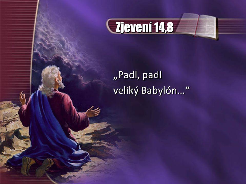"""Zjevení 14,8 """"Padl, padl veliký Babylón…"""" """"Padl, padl veliký Babylón…"""""""