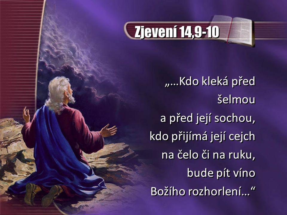 """Zjevení 14,9-10 """"…Kdo kleká před šelmou a před její sochou, kdo přijímá její cejch na čelo či na ruku, bude pít víno Božího rozhorlení…"""" """"…Kdo kleká p"""