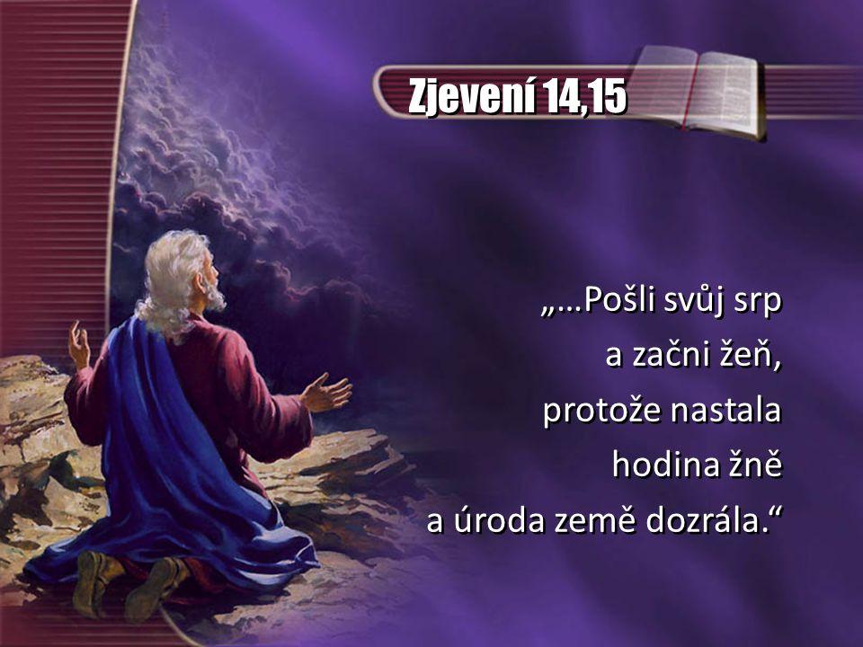 """Zjevení 14,15 """"…Pošli svůj srp a začni žeň, protože nastala hodina žně a úroda země dozrála."""" """"…Pošli svůj srp a začni žeň, protože nastala hodina žně"""