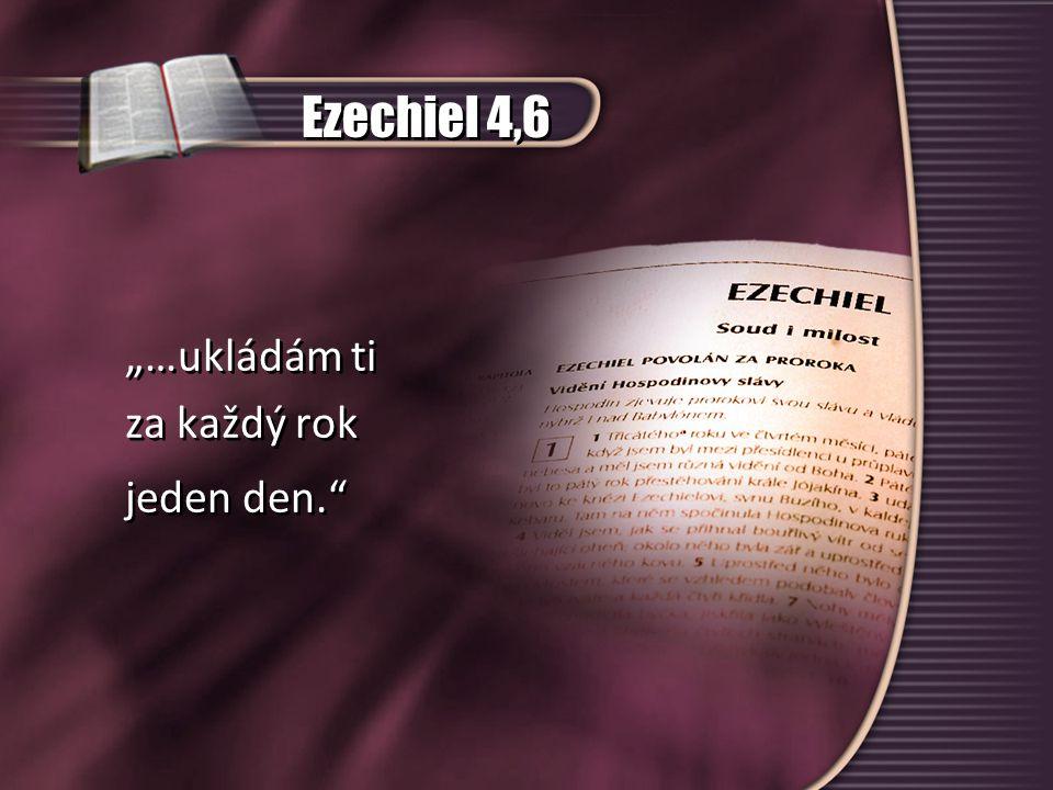 """Ezechiel 4,6 """"…ukládám ti za každý rok jeden den."""" """"…ukládám ti za každý rok jeden den."""""""