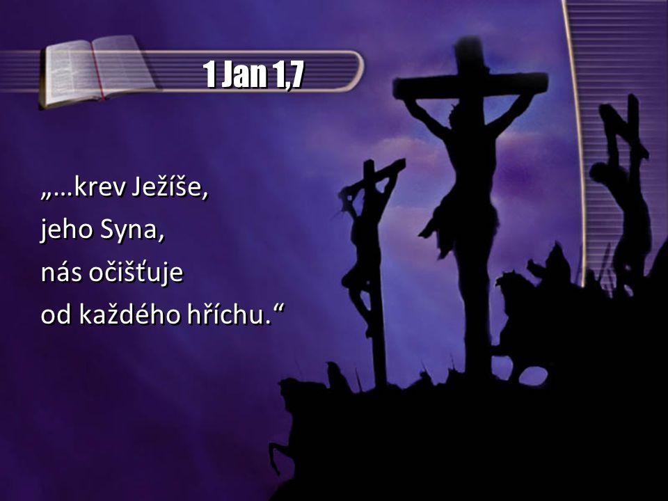 """1 Jan 1,7 """"…krev Ježíše, jeho Syna, nás očišťuje od každého hříchu."""" """"…krev Ježíše, jeho Syna, nás očišťuje od každého hříchu."""""""