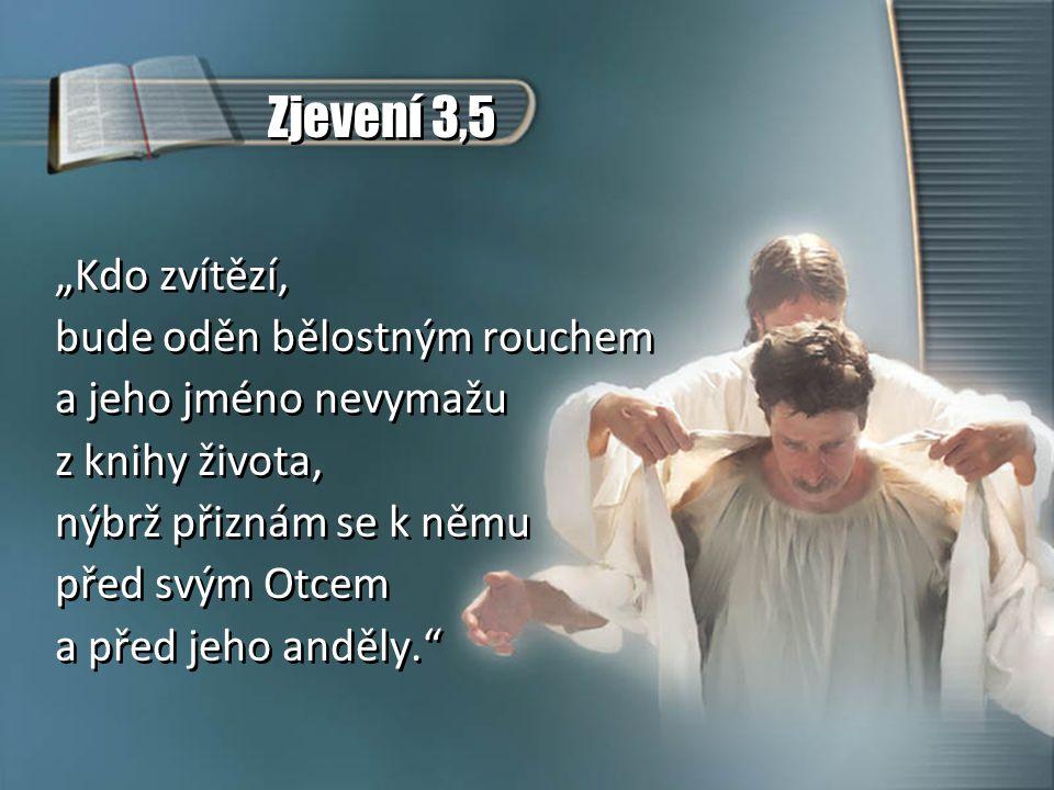 """Zjevení 3,5 """"Kdo zvítězí, bude oděn bělostným rouchem a jeho jméno nevymažu z knihy života, nýbrž přiznám se k němu před svým Otcem a před jeho anděly"""