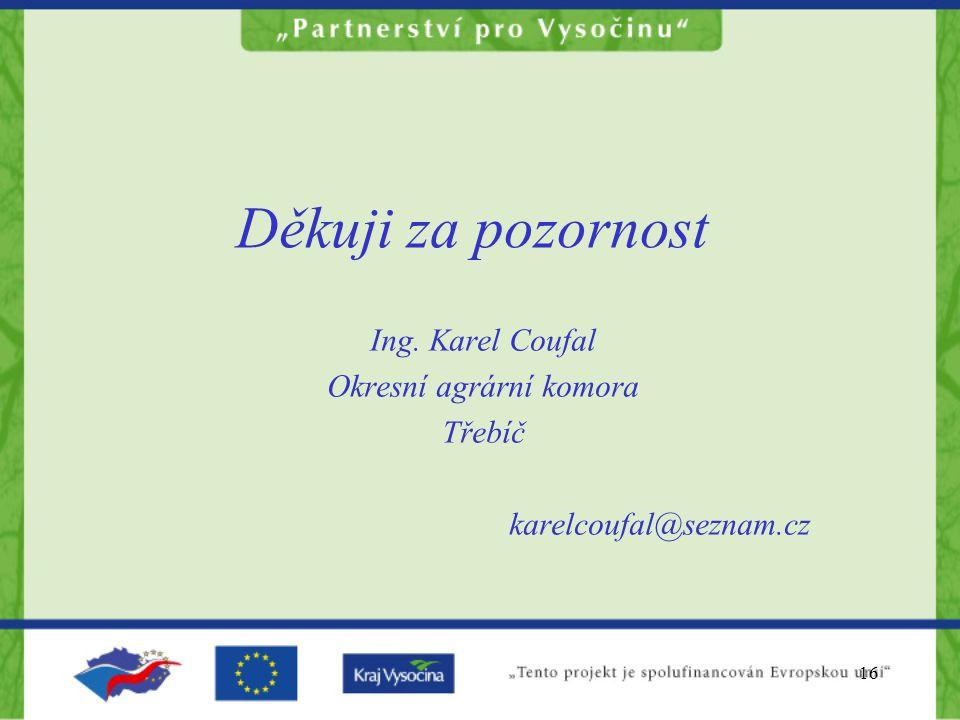 16 Děkuji za pozornost Ing. Karel Coufal Okresní agrární komora Třebíč karelcoufal@seznam.cz