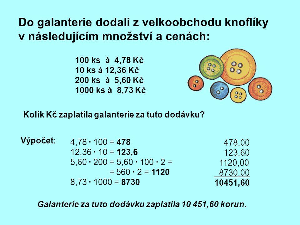 100 ks à 4,78 Kč 10 ks à 12,36 Kč 200 ks à 5,60 Kč 1000 ks à 8,73 Kč Kolik Kč zaplatila galanterie za tuto dodávku? Do galanterie dodali z velkoobchod