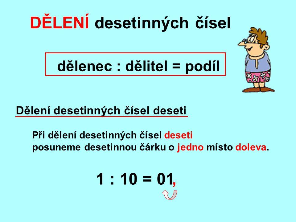 Při dělení desetinných čísel deseti posuneme desetinnou čárku o jedno místo doleva. DĚLENÍ desetinných čísel dělenec : dělitel = podíl Dělení desetinn
