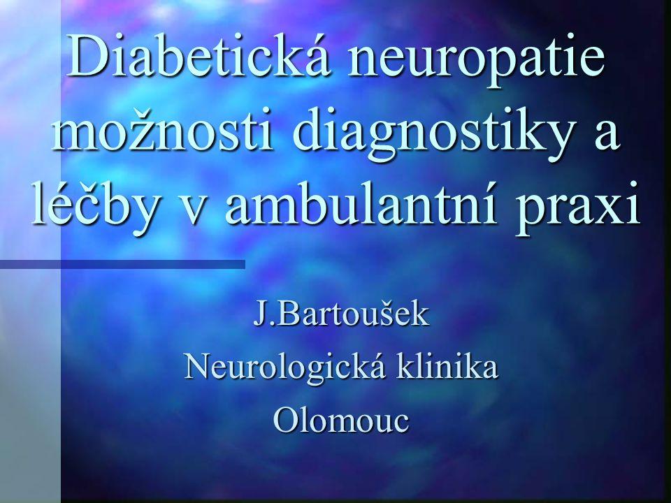 Diabetická neuropatie možnosti diagnostiky a léčby v ambulantní praxi J.Bartoušek Neurologická klinika Olomouc