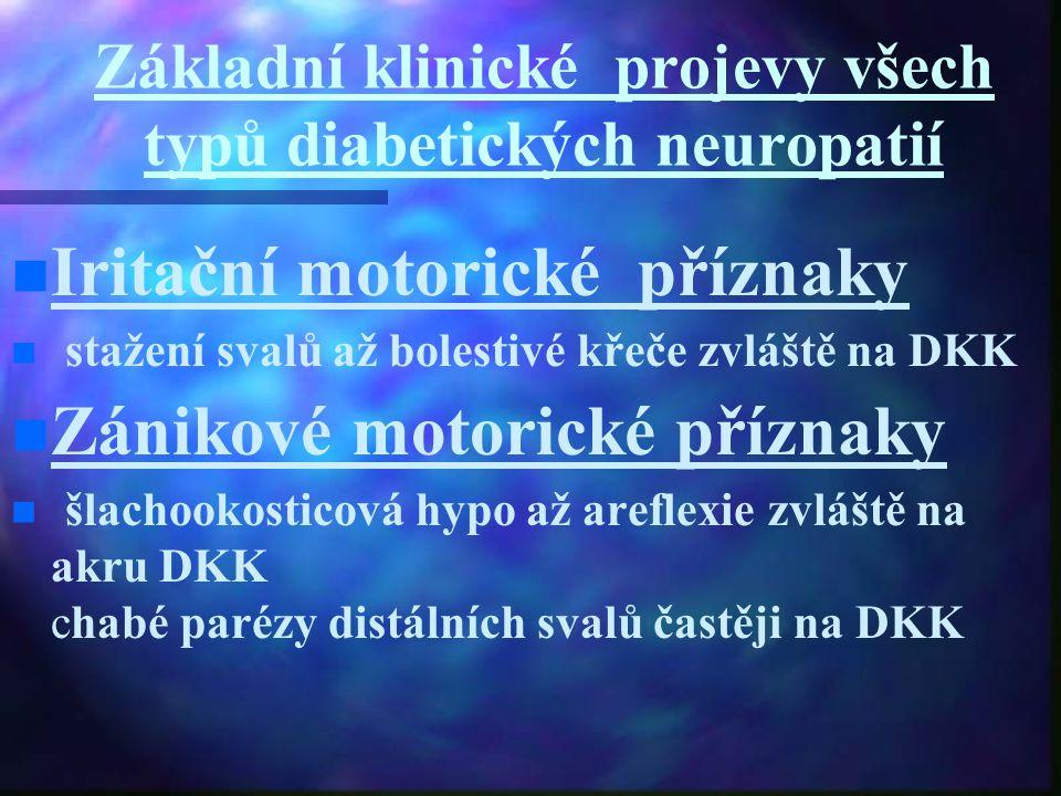 Základní klinické projevy všech typů diabetických neuropatií n n Iritační motorické příznaky stažení svalů až bolestivé křeče zvláště na DKK n n Zánik
