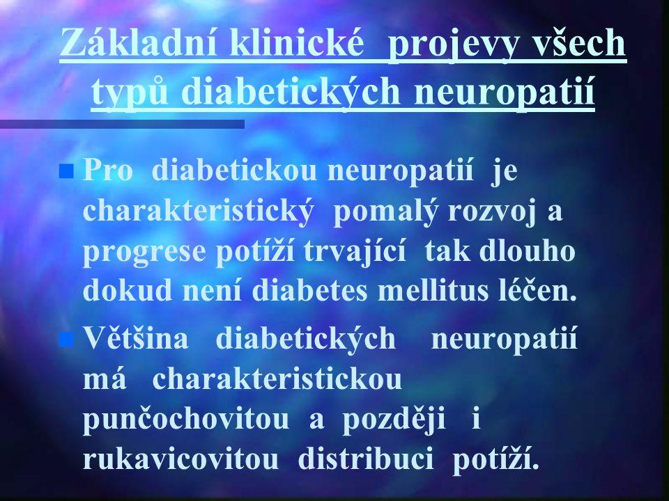 Základní klinické projevy všech typů diabetických neuropatií n n Pro diabetickou neuropatií je charakteristický pomalý rozvoj a progrese potíží trvají