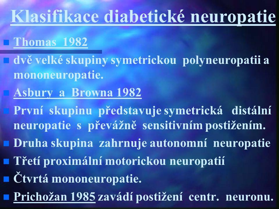 Klasifikace diabetické neuropatie Thomas 1982 dvě velké skupiny symetrickou polyneuropatii a mononeuropatie. Asbury a Browna 1982 První skupinu předst